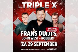 Zaterdag Triple X met Frans Duijts, John West en Robbert, Early Bird tickets uitverkocht